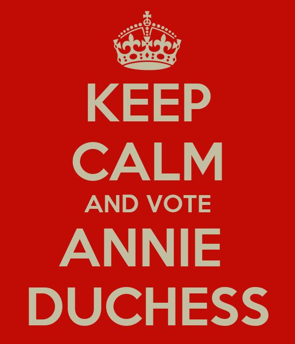 KEEP CALM AND VOTE ANNIE  DUCHESS