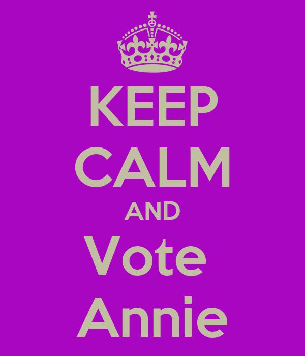 KEEP CALM AND Vote  Annie