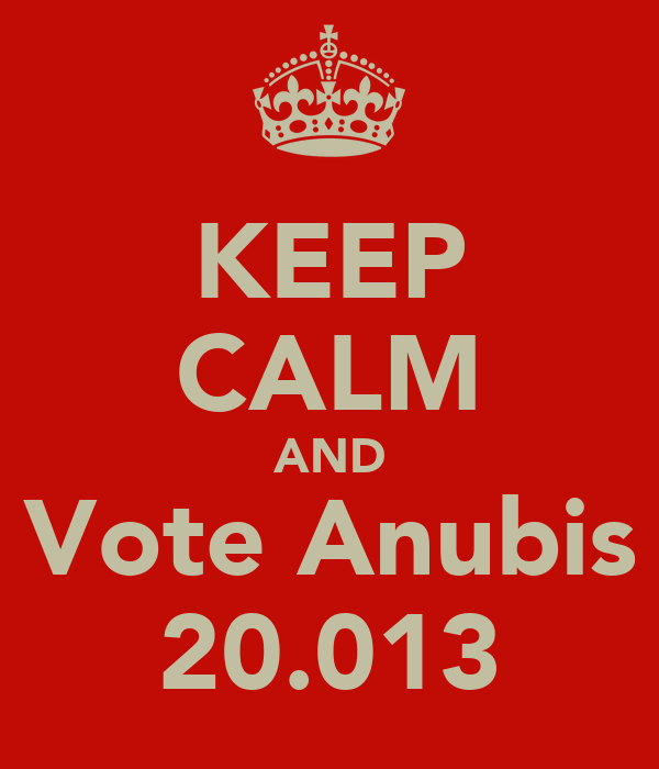 KEEP CALM AND Vote Anubis 20.013