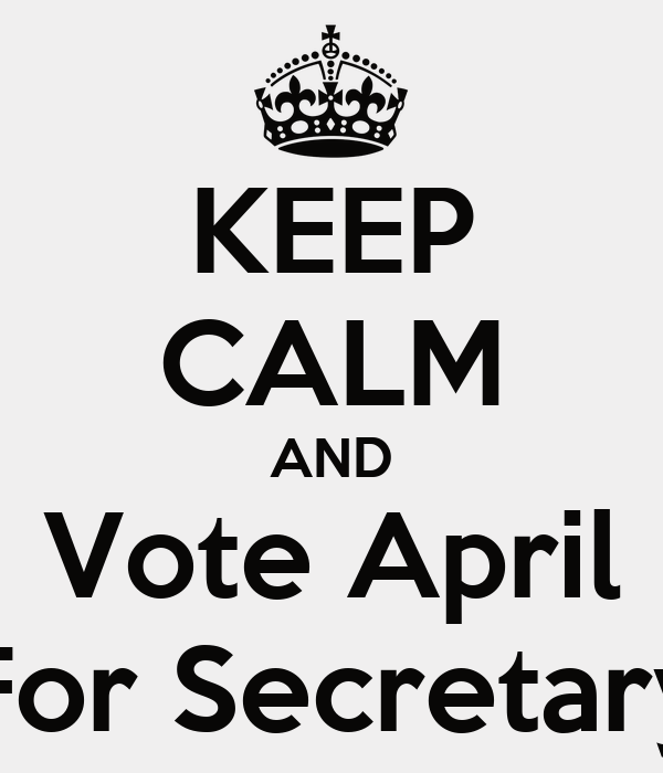 KEEP CALM AND Vote April For Secretary