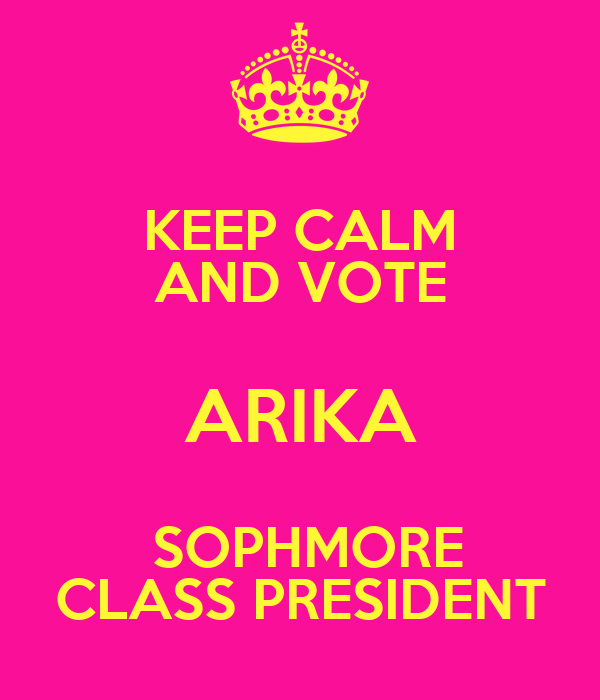 KEEP CALM AND VOTE ARIKA  SOPHMORE CLASS PRESIDENT