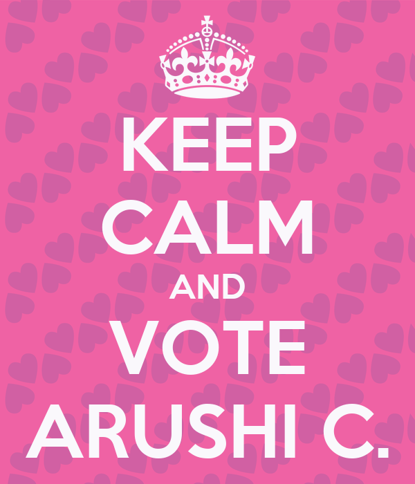 KEEP CALM AND VOTE ARUSHI C.