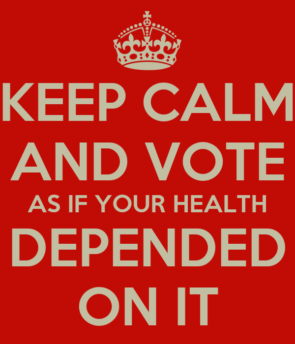 KEEP CALM AND VOTE AS IF YOUR HEALTH DEPENDED ON IT