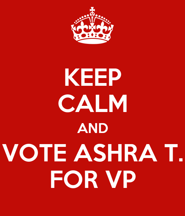 KEEP CALM AND VOTE ASHRA T. FOR VP
