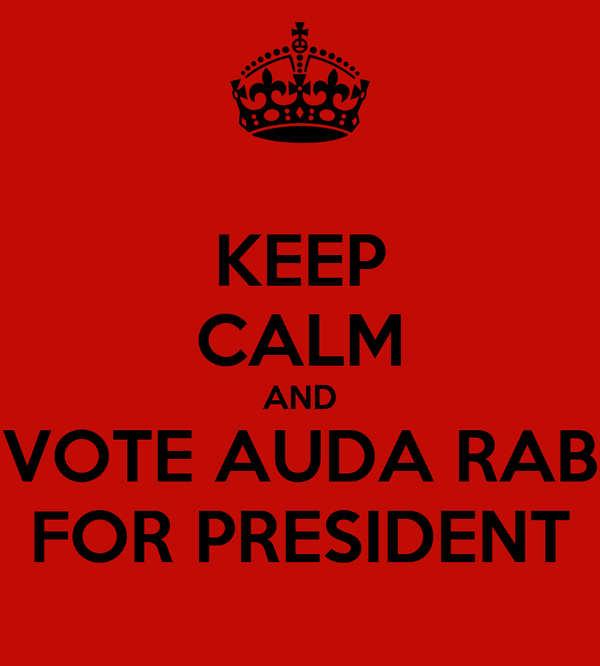 KEEP CALM AND VOTE AUDA RAB FOR PRESIDENT