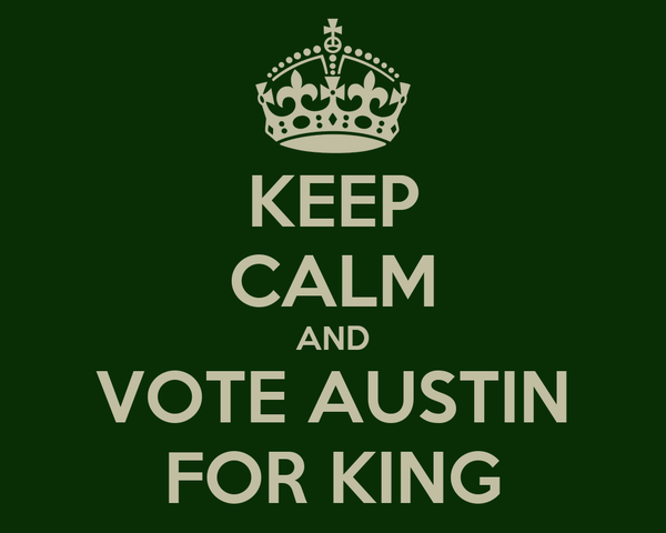 KEEP CALM AND VOTE AUSTIN FOR KING