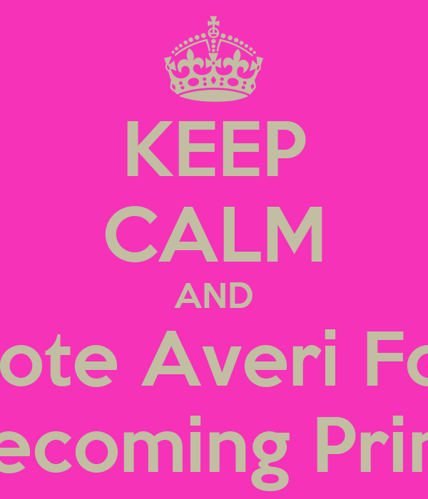 KEEP CALM AND Vote Averi For Homecoming Princess
