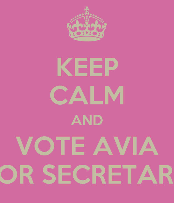 KEEP CALM AND VOTE AVIA FOR SECRETARY