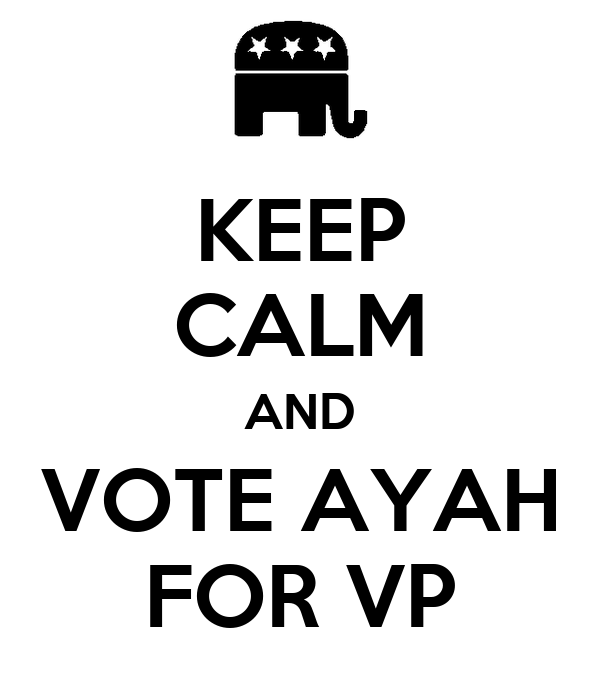 KEEP CALM AND VOTE AYAH FOR VP