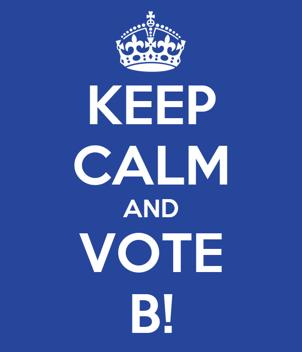 KEEP CALM AND VOTE B!