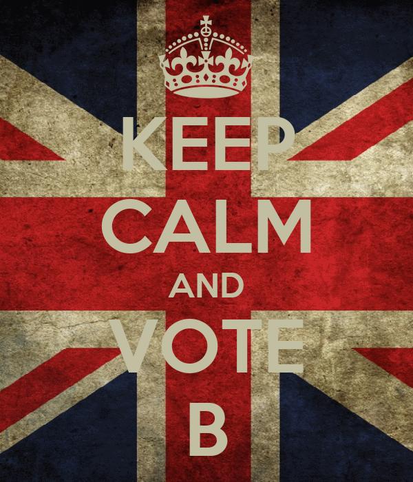 KEEP CALM AND VOTE B