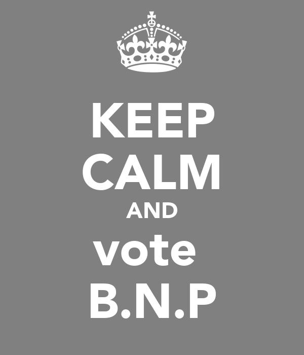 KEEP CALM AND vote  B.N.P