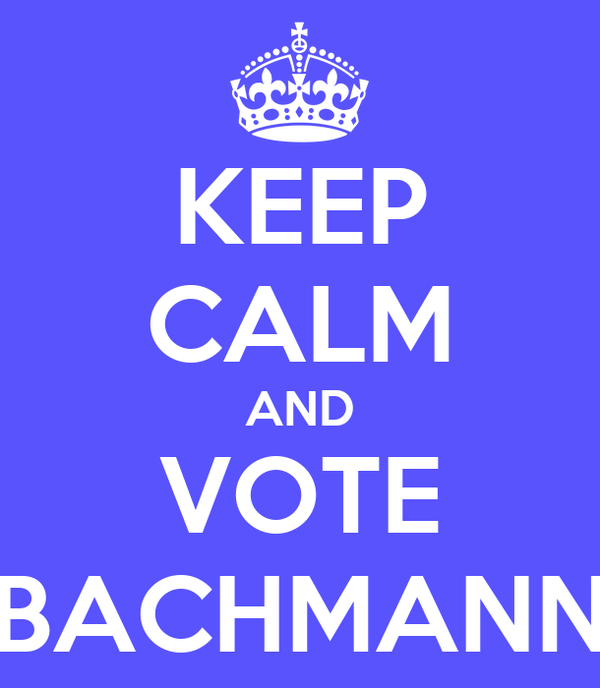 KEEP CALM AND VOTE BACHMANN