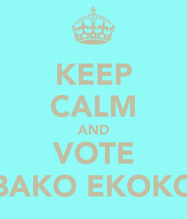 KEEP CALM AND VOTE BAKO EKOKO
