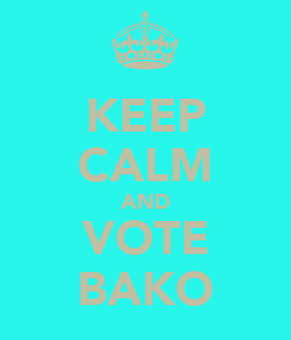 KEEP CALM AND VOTE BAKO