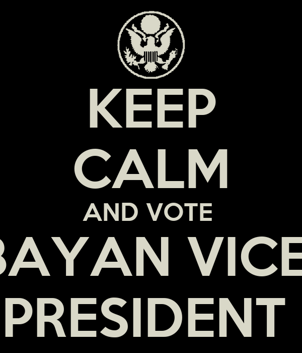KEEP CALM AND VOTE  BAYAN VICE- PRESIDENT