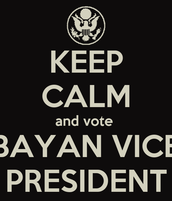 KEEP CALM and vote  BAYAN VICE PRESIDENT