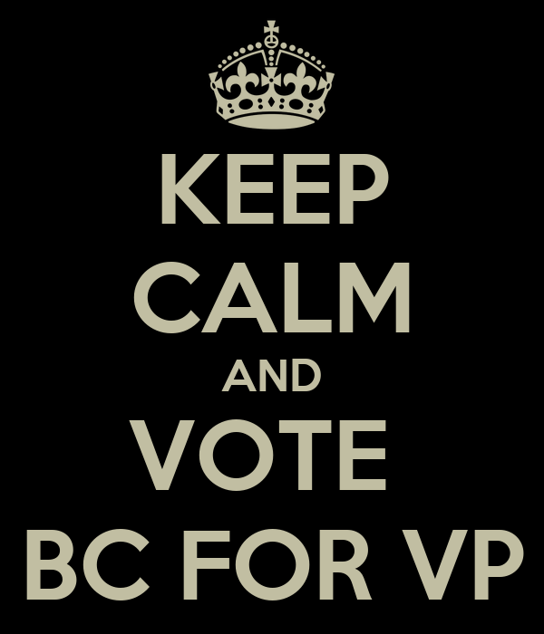 KEEP CALM AND VOTE  BC FOR VP