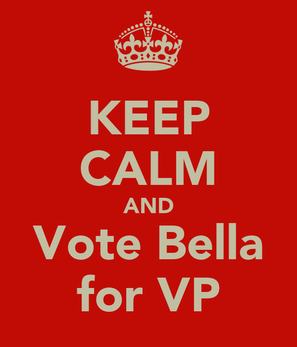KEEP CALM AND Vote Bella for VP