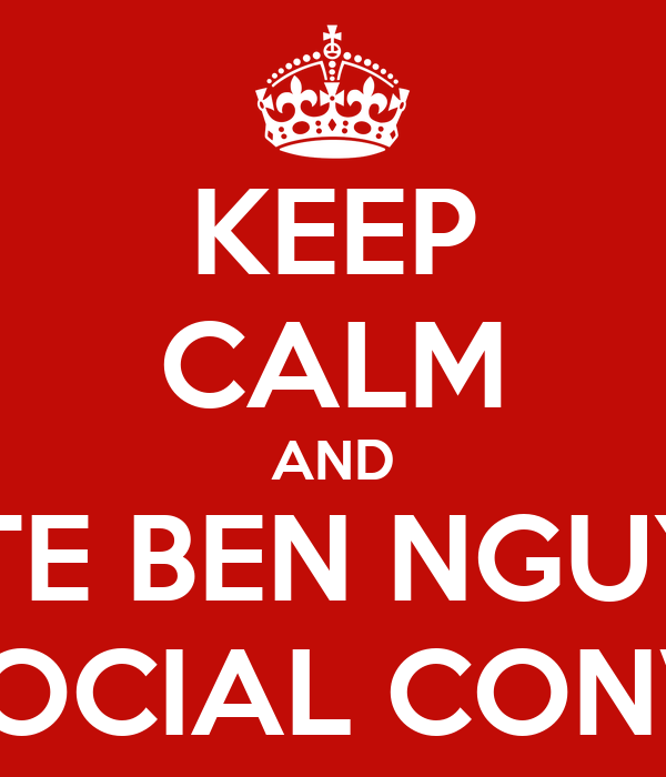 KEEP CALM AND VOTE BEN NGUYEN FOR SOCIAL CONVENER