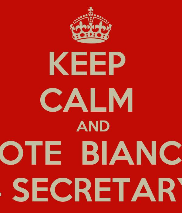 KEEP  CALM   AND VOTE  BIANCA 4 SECRETARY