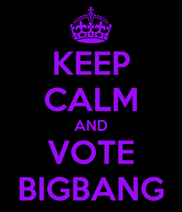 KEEP CALM AND VOTE BIGBANG
