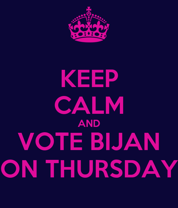 KEEP CALM AND VOTE BIJAN ON THURSDAY