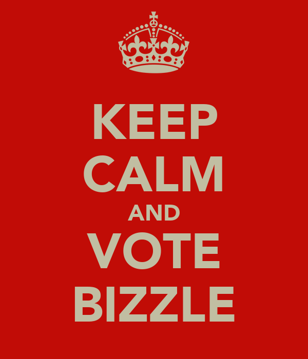 KEEP CALM AND VOTE BIZZLE