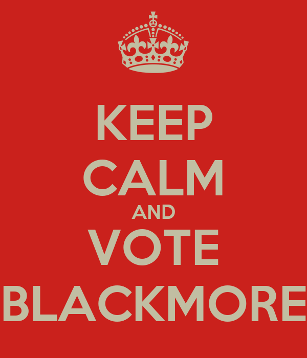 KEEP CALM AND VOTE BLACKMORE