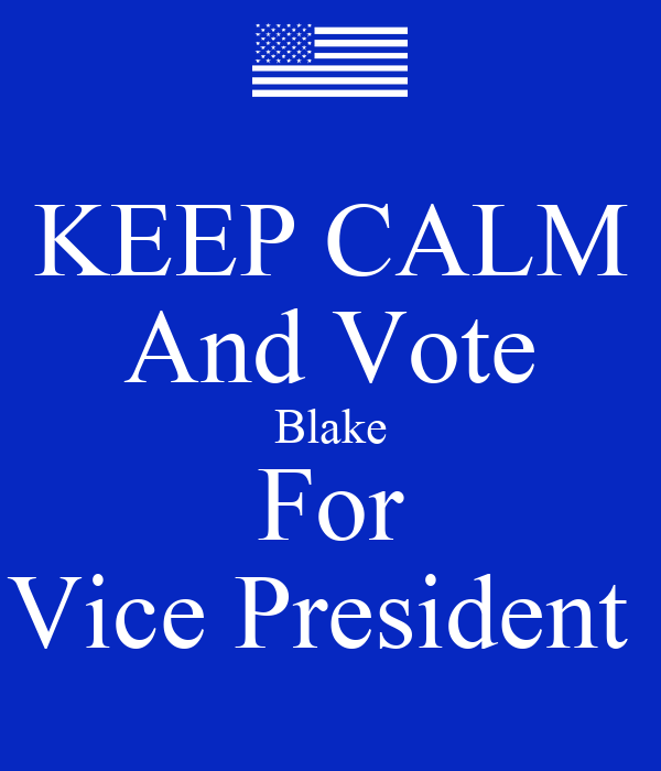 KEEP CALM And Vote Blake For Vice President