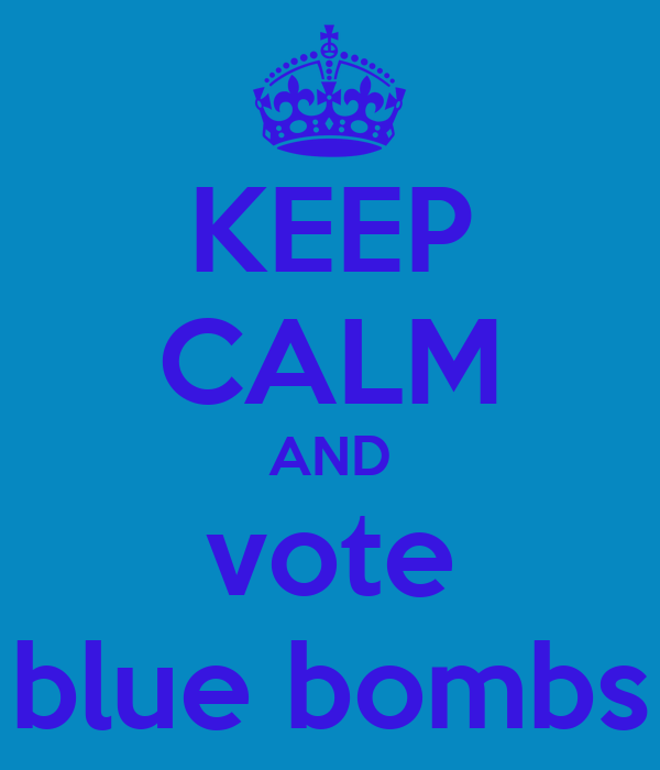 KEEP CALM AND vote blue bombs
