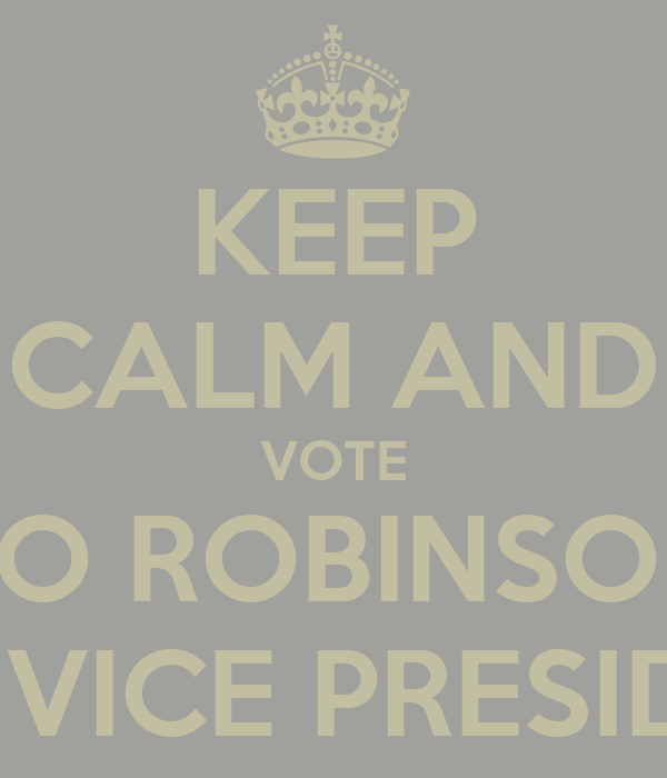 KEEP CALM AND VOTE BO ROBINSON FOR VICE PRESIDENT