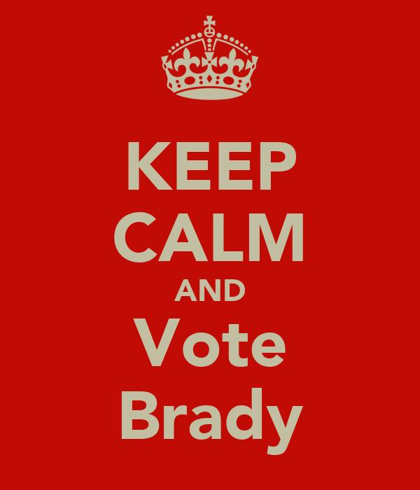 KEEP CALM AND Vote Brady
