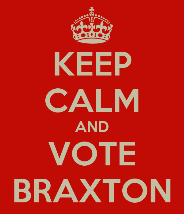 KEEP CALM AND VOTE BRAXTON
