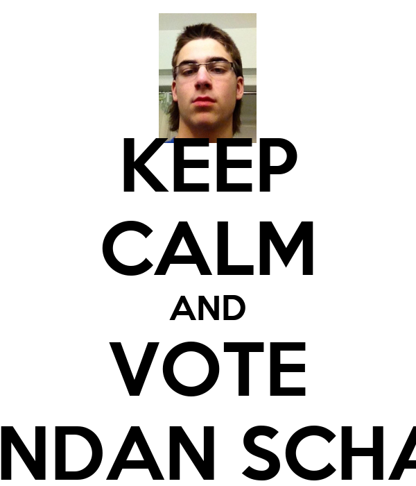 KEEP CALM AND VOTE BRENDAN SCHANN
