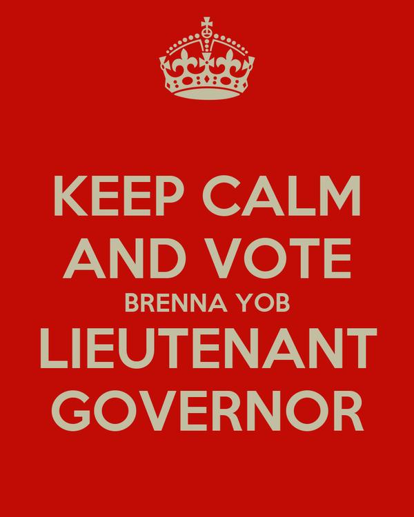 KEEP CALM AND VOTE BRENNA YOB LIEUTENANT GOVERNOR