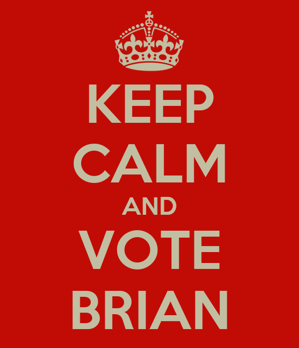KEEP CALM AND VOTE BRIAN