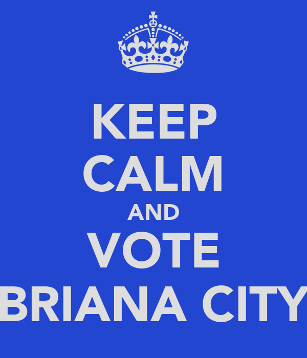 KEEP CALM AND VOTE BRIANA CITY