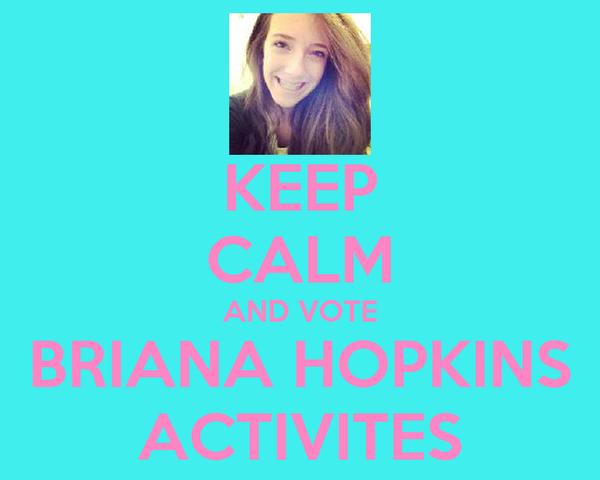 KEEP CALM AND VOTE BRIANA HOPKINS ACTIVITES