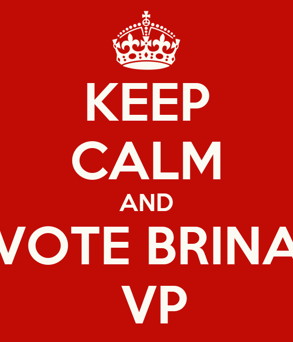 KEEP CALM AND VOTE BRINA  VP