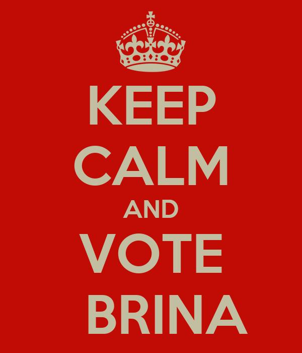 KEEP CALM AND VOTE   BRINA