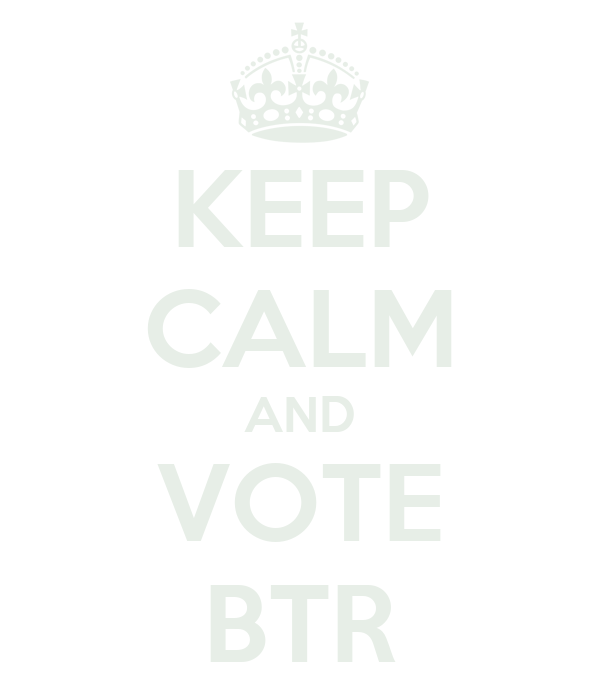 KEEP CALM AND VOTE BTR