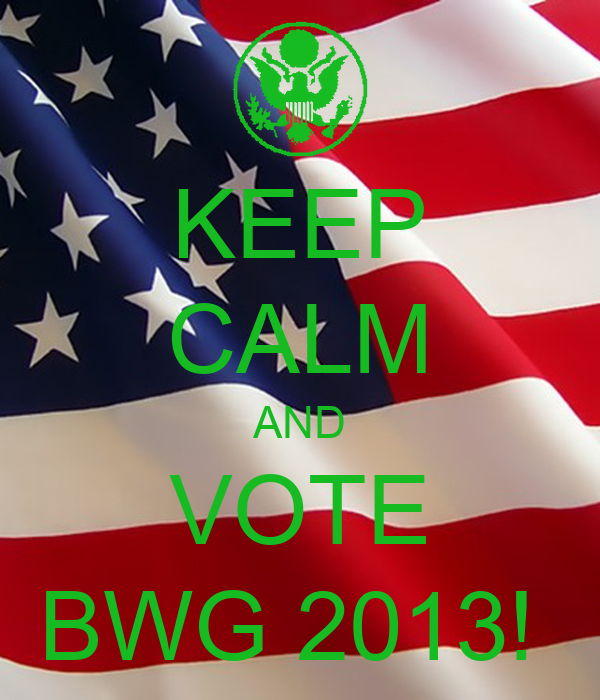 KEEP CALM AND VOTE BWG 2013!
