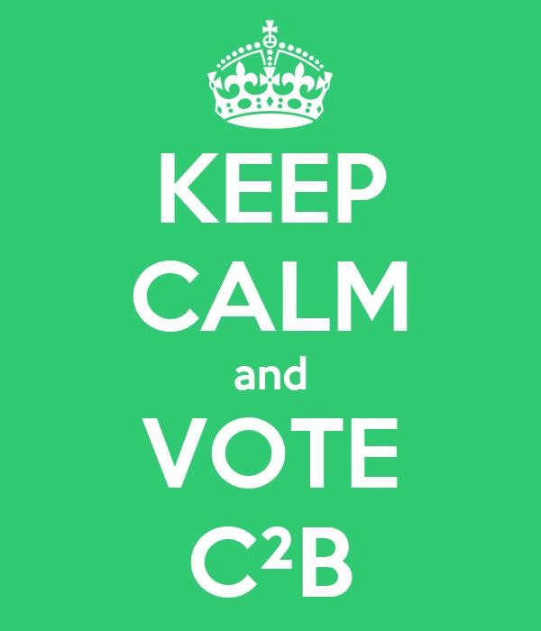 KEEP CALM and VOTE C²B