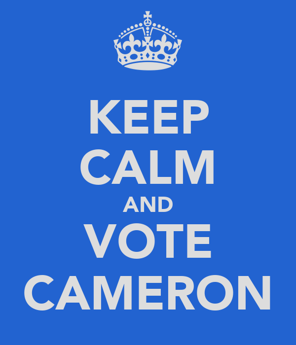KEEP CALM AND VOTE CAMERON