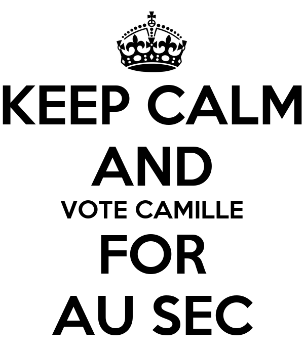 KEEP CALM AND VOTE CAMILLE FOR AU SEC