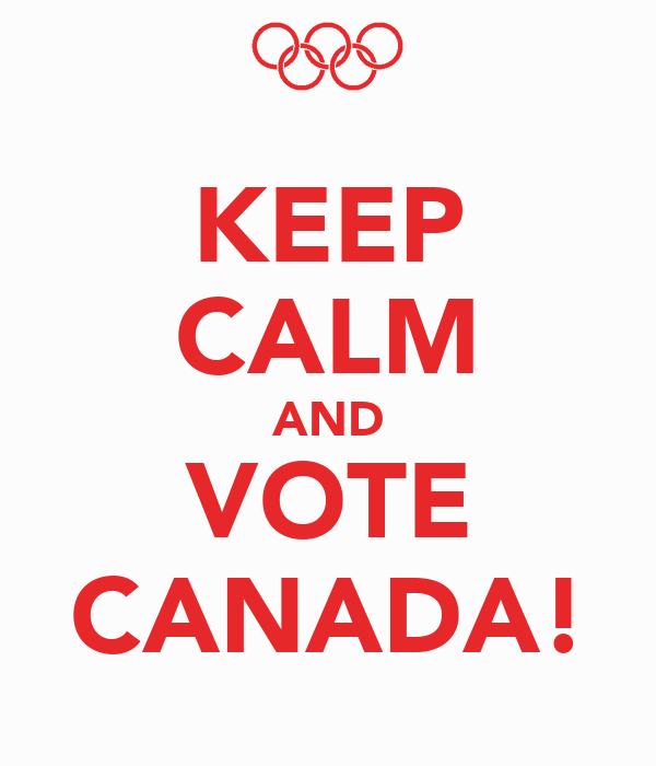 KEEP CALM AND VOTE CANADA!