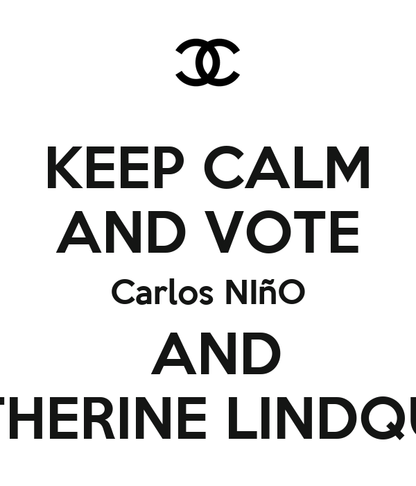 KEEP CALM AND VOTE Carlos NIñO  AND CATHERINE LINDQUIST