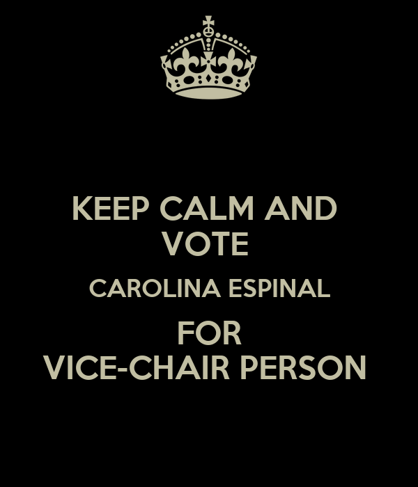 KEEP CALM AND  VOTE  CAROLINA ESPINAL FOR VICE-CHAIR PERSON