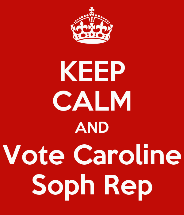 KEEP CALM AND Vote Caroline Soph Rep